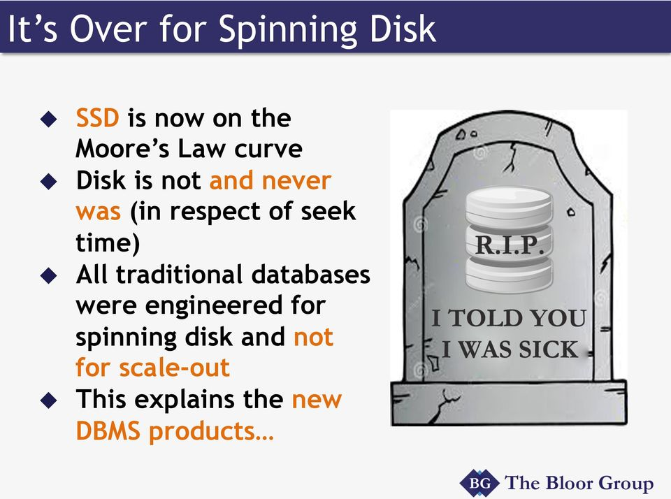 u All traditional databases were engineered for spinning
