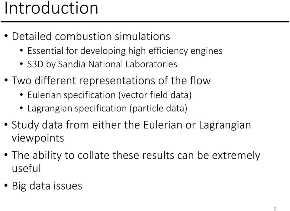 (vector field data) Lagrangian specification (particle data) Study data from either the Eulerian