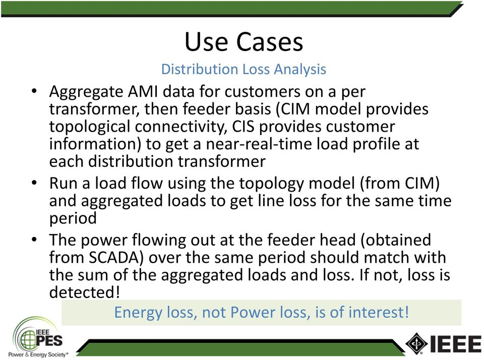 topology model (from CIM) and aggregated loads to get line loss for the same time period The power flowing out at the feeder head (obtained from
