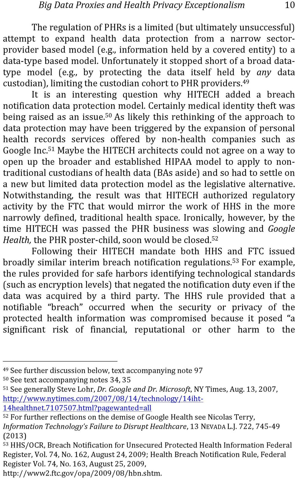 49 It is an interesting question why HITECH added a breach notification data protection model. Certainly medical identity theft was being raised as an issue.
