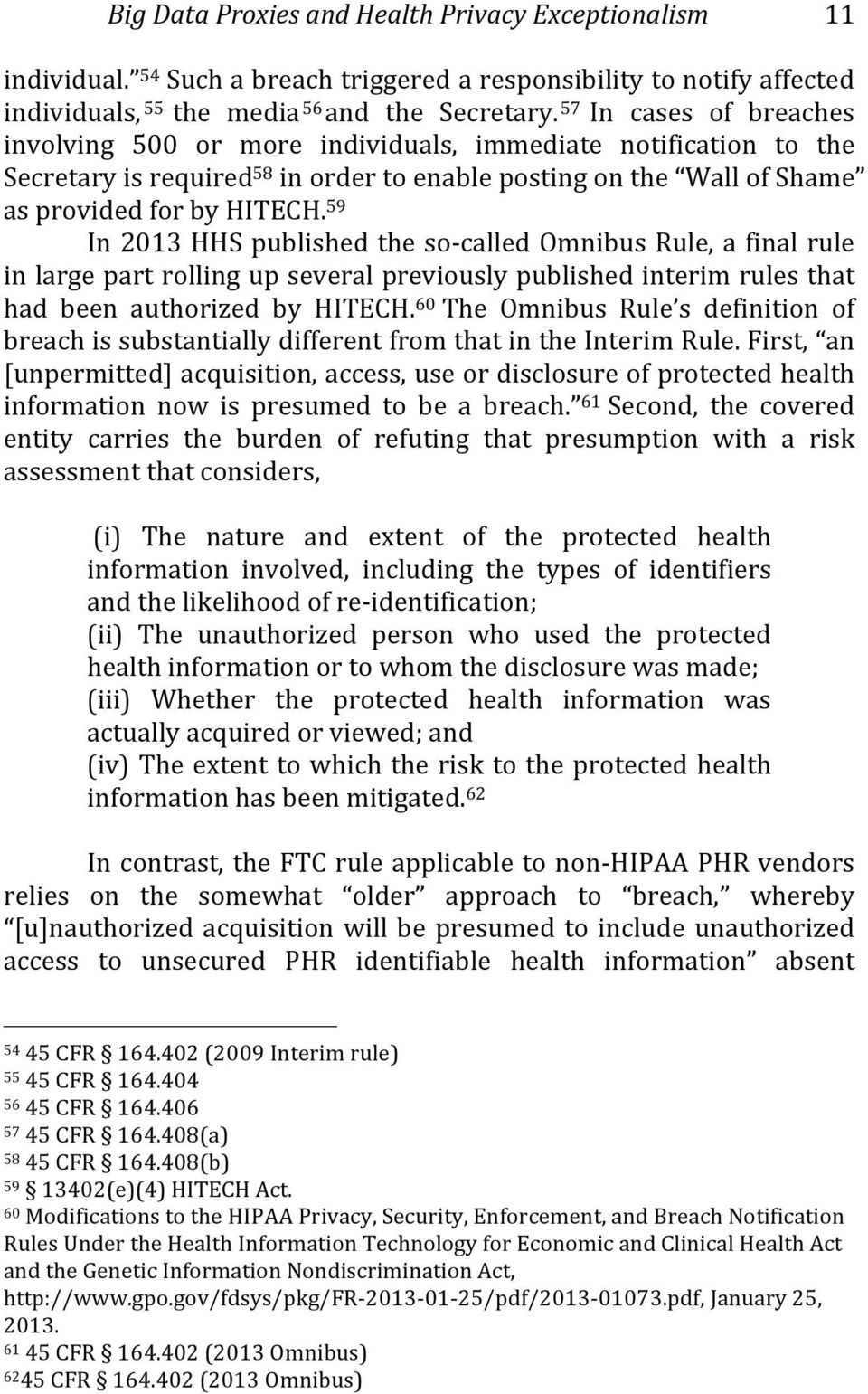 59 In 2013 HHS published the so- called Omnibus Rule, a final rule in large part rolling up several previously published interim rules that had been authorized by HITECH.