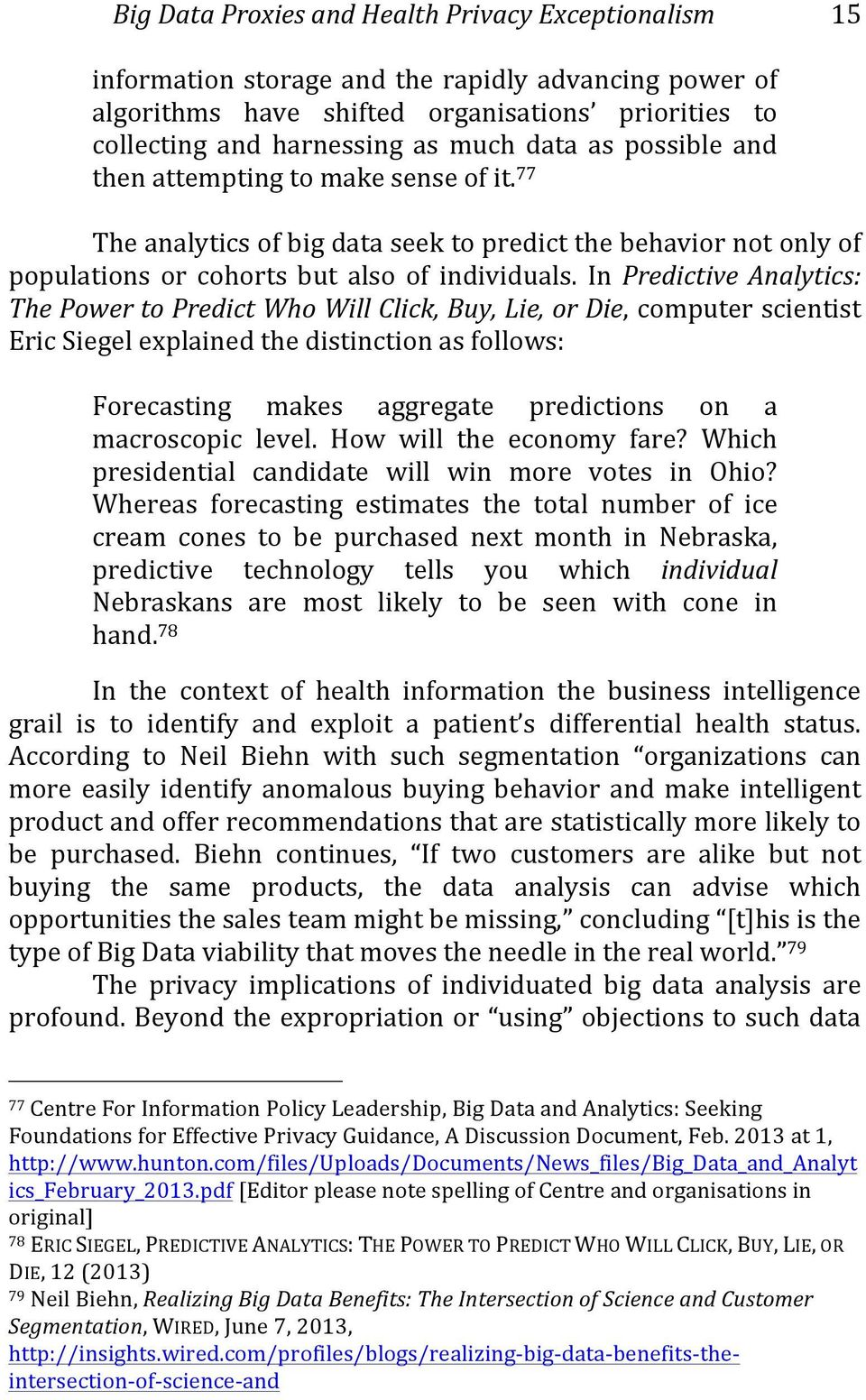 In Predictive Analytics: The Power to Predict Who Will Click, Buy, Lie, or Die, computer scientist Eric Siegel explained the distinction as follows: Forecasting makes aggregate predictions on a