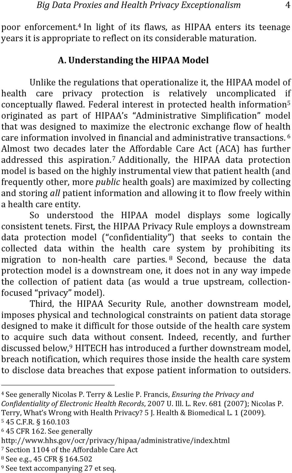 Federal interest in protected health information 5 originated as part of HIPAA s Administrative Simplification model that was designed to maximize the electronic exchange flow of health care