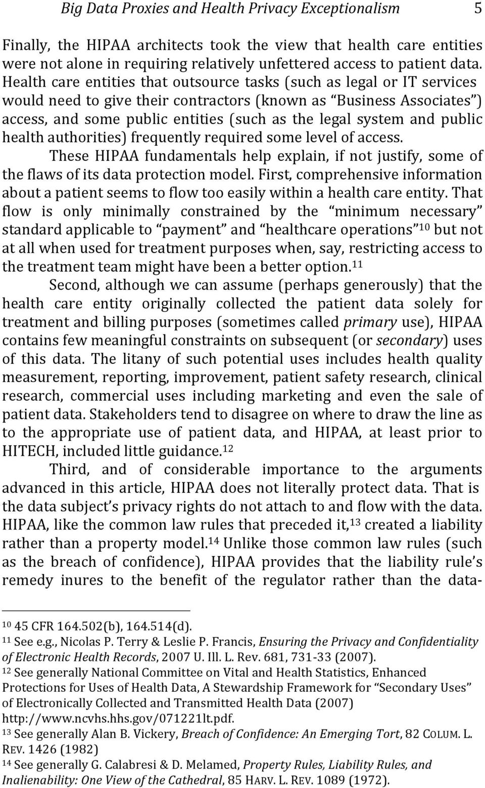 and public health authorities) frequently required some level of access. These HIPAA fundamentals help explain, if not justify, some of the flaws of its data protection model.