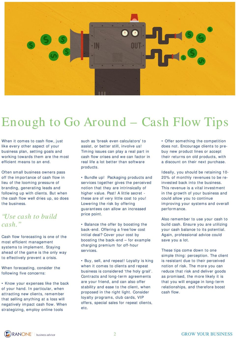 But when the cash flow well dries up, so does the business. Use cash to build cash. Cash flow forecasting is one of the most efficient management systems to implement.