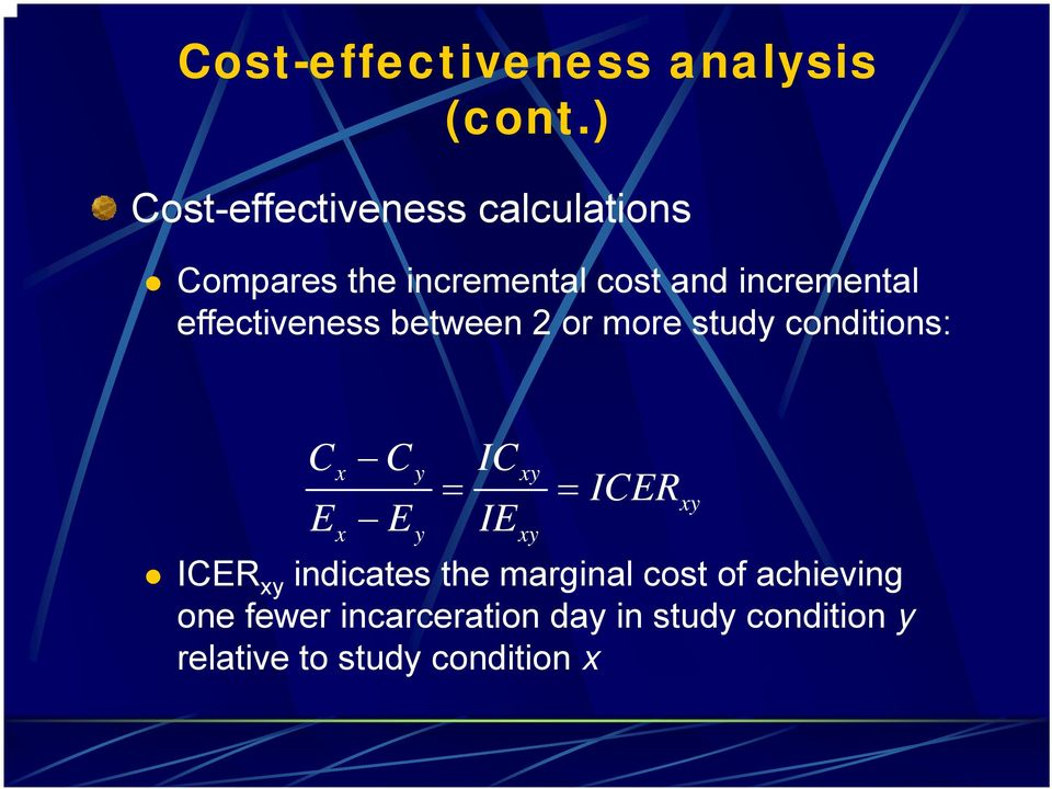 effectiveness between 2 or more study conditions: Cx Cy ICxy = = E E IE x y xy