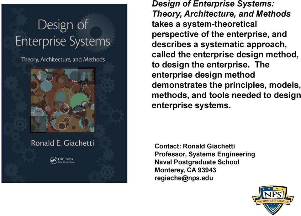 The enterprise design method demonstrates the principles, models, methods, and tools needed to design enterprise