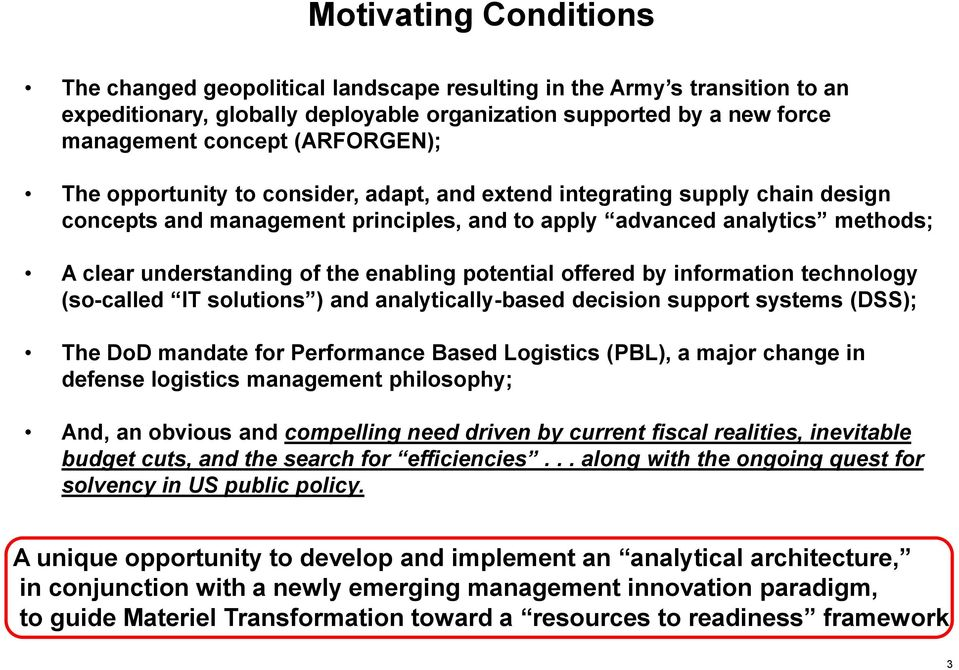 enabling potential offered by information technology (so-called IT solutions ) and analytically-based decision support systems (DSS); The DoD mandate for Performance Based Logistics (PBL), a major