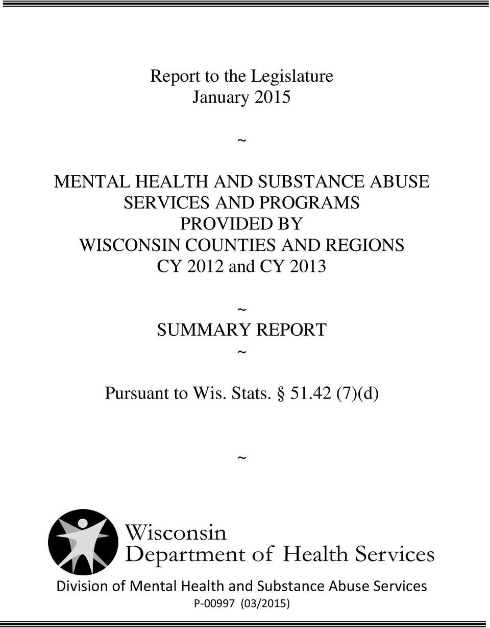 CY 2012 and CY 2013 ~ SUMMARY REPORT ~ Pursuant to Wis. Stats. 51.