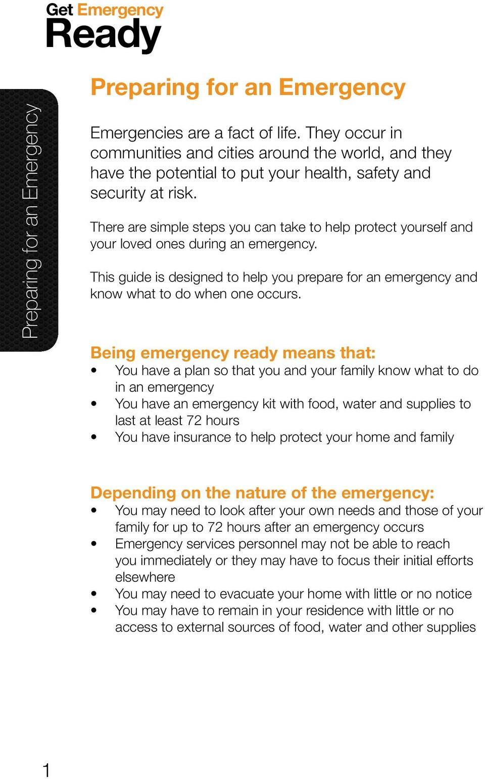 There are simple steps you can take to help protect yourself and your loved ones during an emergency. This guide is designed to help you prepare for an emergency and know what to do when one occurs.