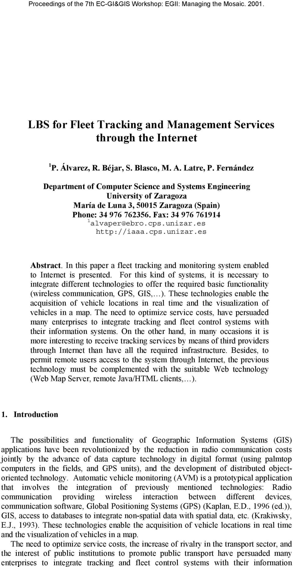 es http://iaaa.cps.unizar.es Abstract. In this paper a fleet tracking and monitoring system enabled to Internet is presented.