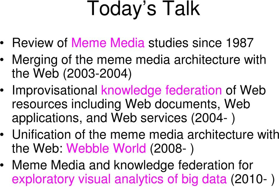 applications, and Web services (2004- ) Unification of the meme media architecture with the Web: