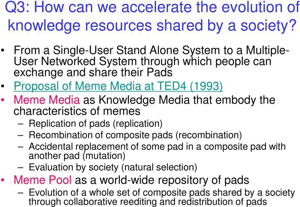 Media as Knowledge Media that embody the characteristics of memes Replication of pads (replication) Recombination of composite pads (recombination) Accidental replacement of