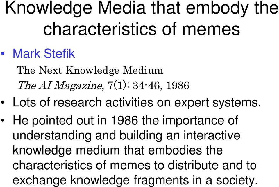 He pointed out in 1986 the importance of understanding and building an interactive knowledge