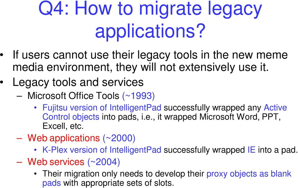 Legacy tools and services Microsoft Office Tools (~1993) Fujitsu version of IntelligentPad successfully wrapped any Active Control objects