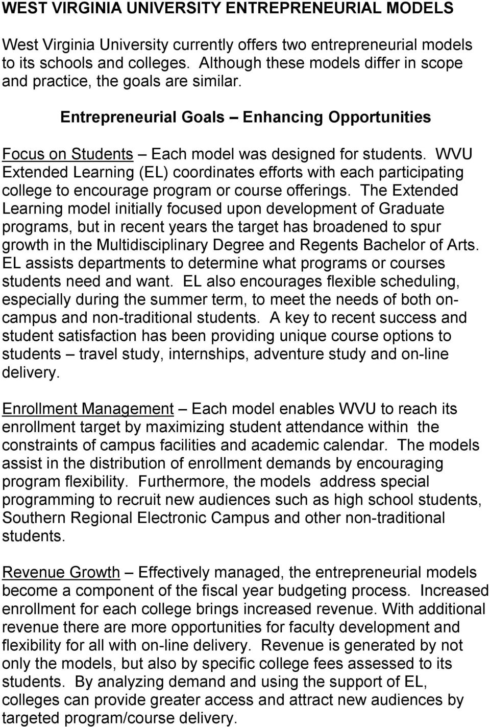 WVU Extended Learning (EL) coordinates efforts with each participating college to encourage program or course offerings.