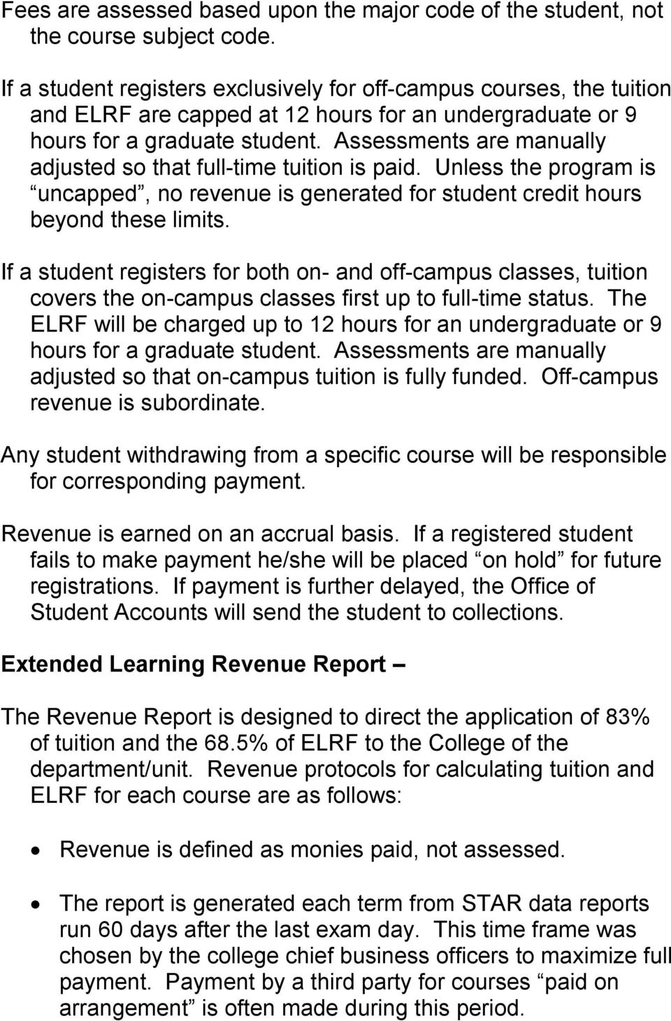 Assessments are manually adjusted so that full time tuition is paid. Unless the program is uncapped, no revenue is generated for student credit hours beyond these limits.