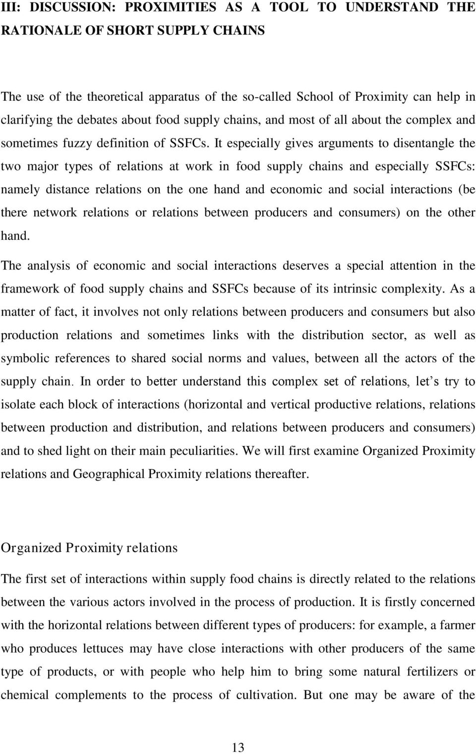 It especially gives arguments to disentangle the two major types of relations at work in food supply chains and especially SSFCs: namely distance relations on the one hand and economic and social