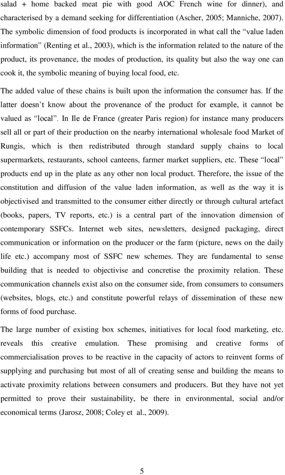 , 2003), which is the information related to the nature of the product, its provenance, the modes of production, its quality but also the way one can cook it, the symbolic meaning of buying local