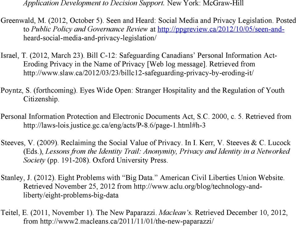 Bill C-12: Safeguarding Canadians Personal Information Act- Eroding Privacy in the Name of Privacy [Web log message]. Retrieved from http://www.slaw.