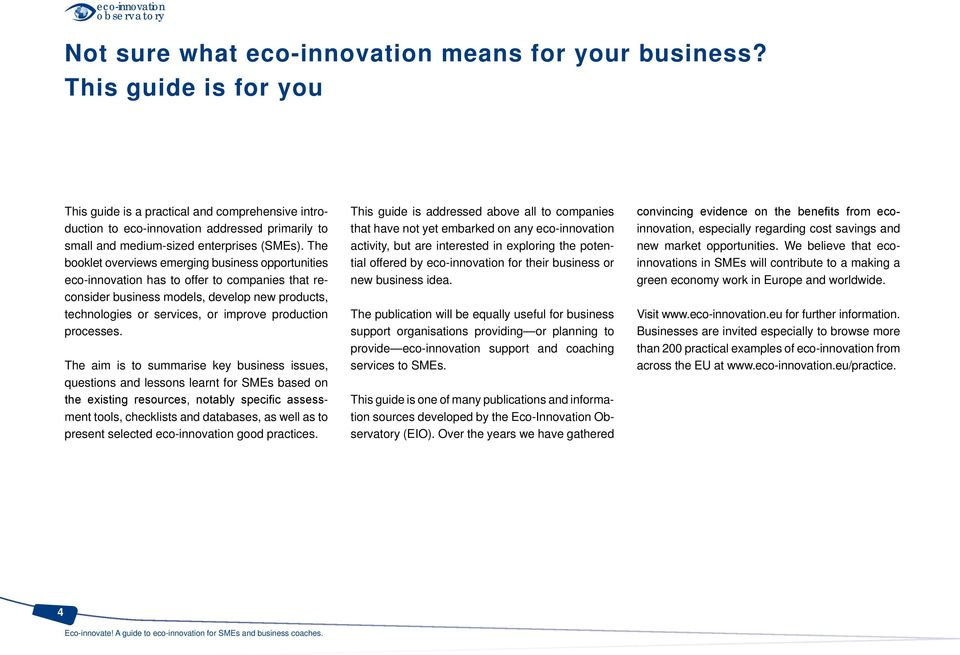 The booklet overviews emerging business opportunities eco-innovation has to offer to companies that reconsider business models, develop new products, technologies or services, or improve production