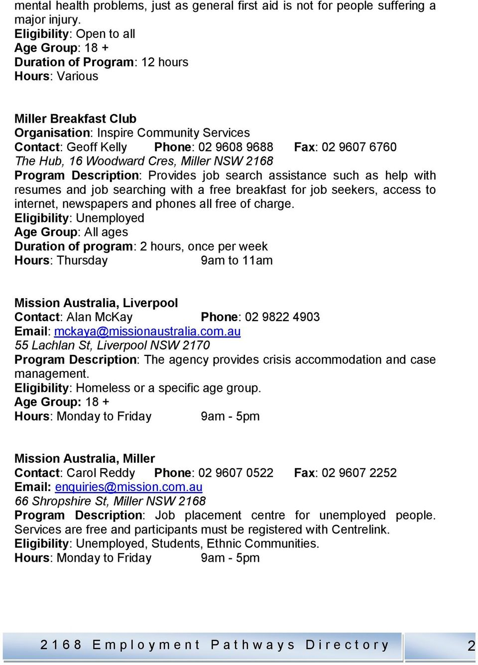 9607 6760 The Hub, 16 Woodward Cres, Miller NSW 2168 Program Description: Provides job search assistance such as help with resumes and job searching with a free breakfast for job seekers, access to
