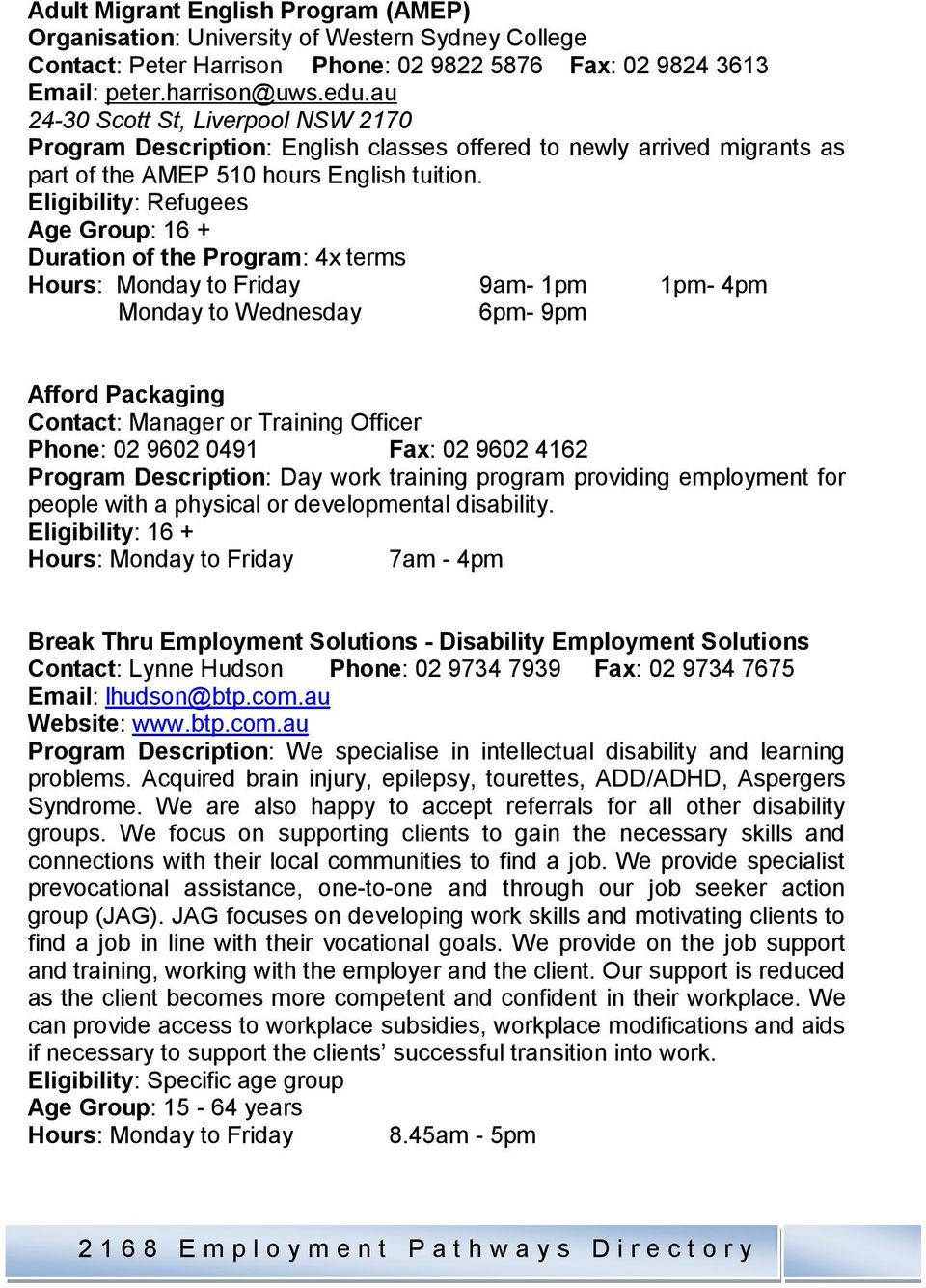 Eligibility: Refugees Age Group: 16 + Duration of the Program: 4x terms Hours: Monday to Friday 9am- 1pm 1pm- 4pm Monday to Wednesday 6pm- 9pm Afford Packaging Contact: Manager or Training Officer