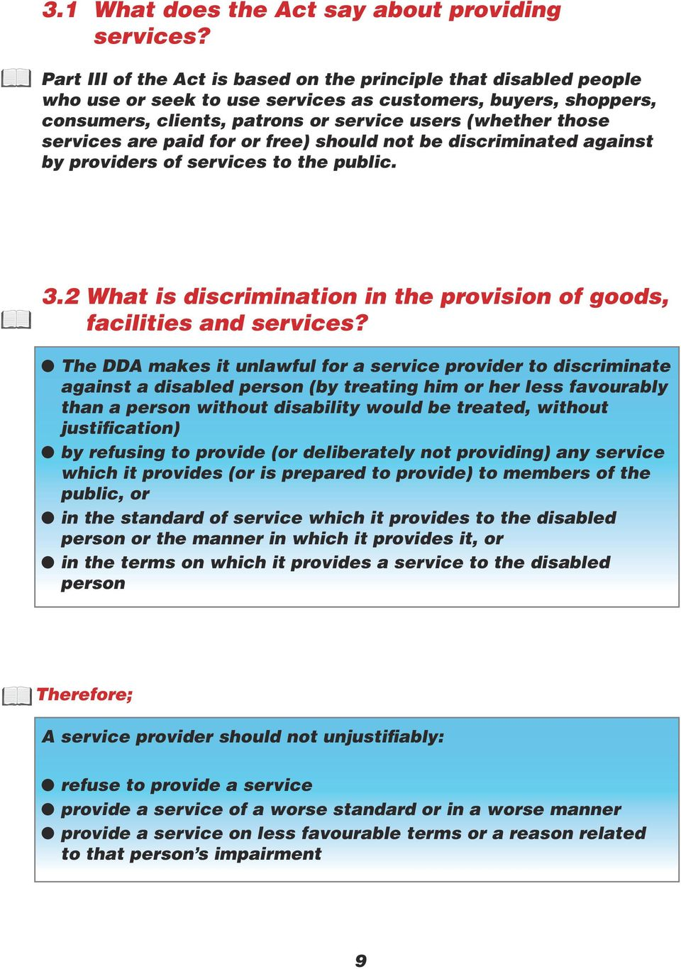 are paid for or free) should not be discriminated against by providers of services to the public. 3.2 What is discrimination in the provision of goods, facilities and services?