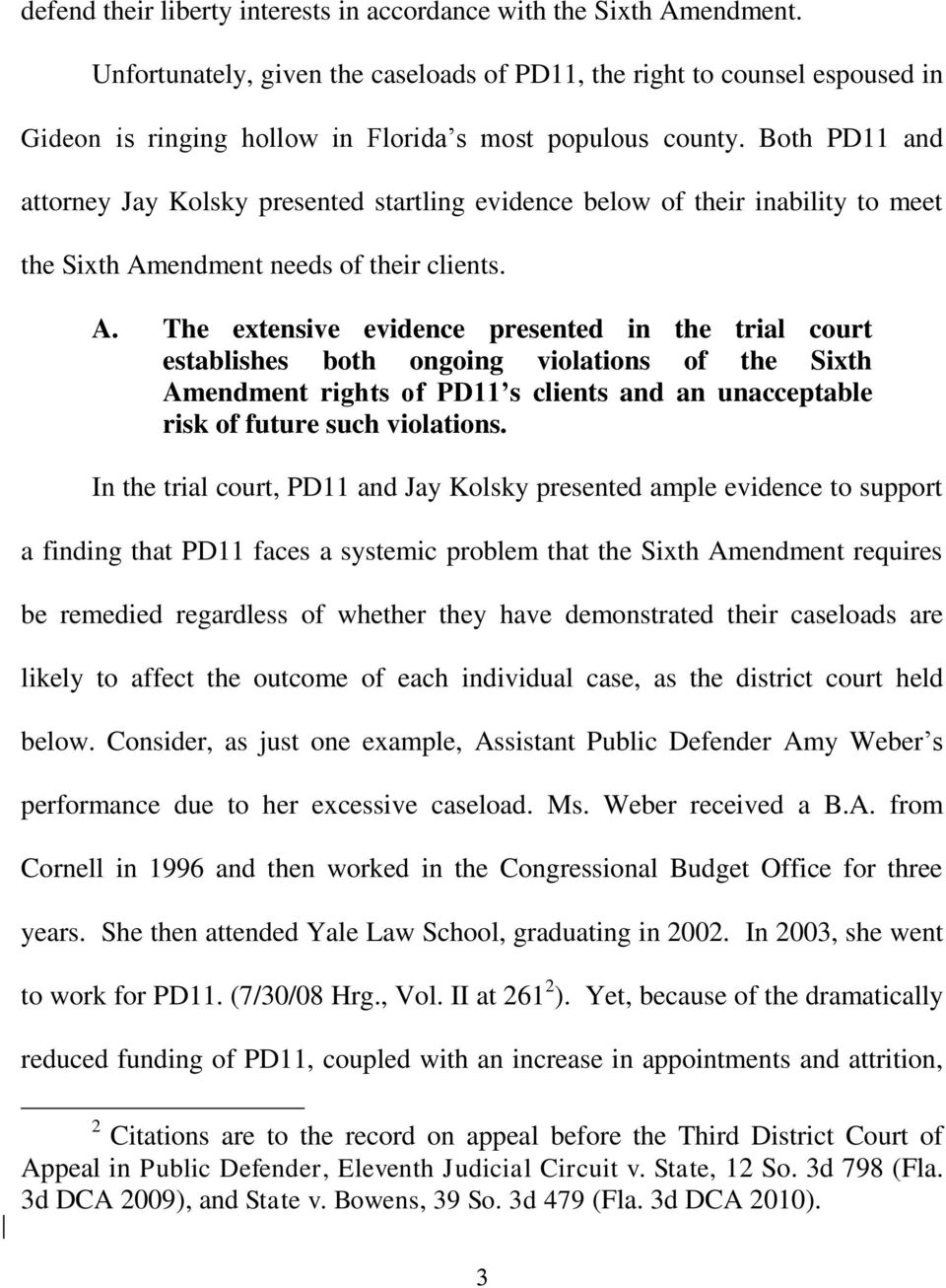 Both PD11 and attorney Jay Kolsky presented startling evidence below of their inability to meet the Sixth Am