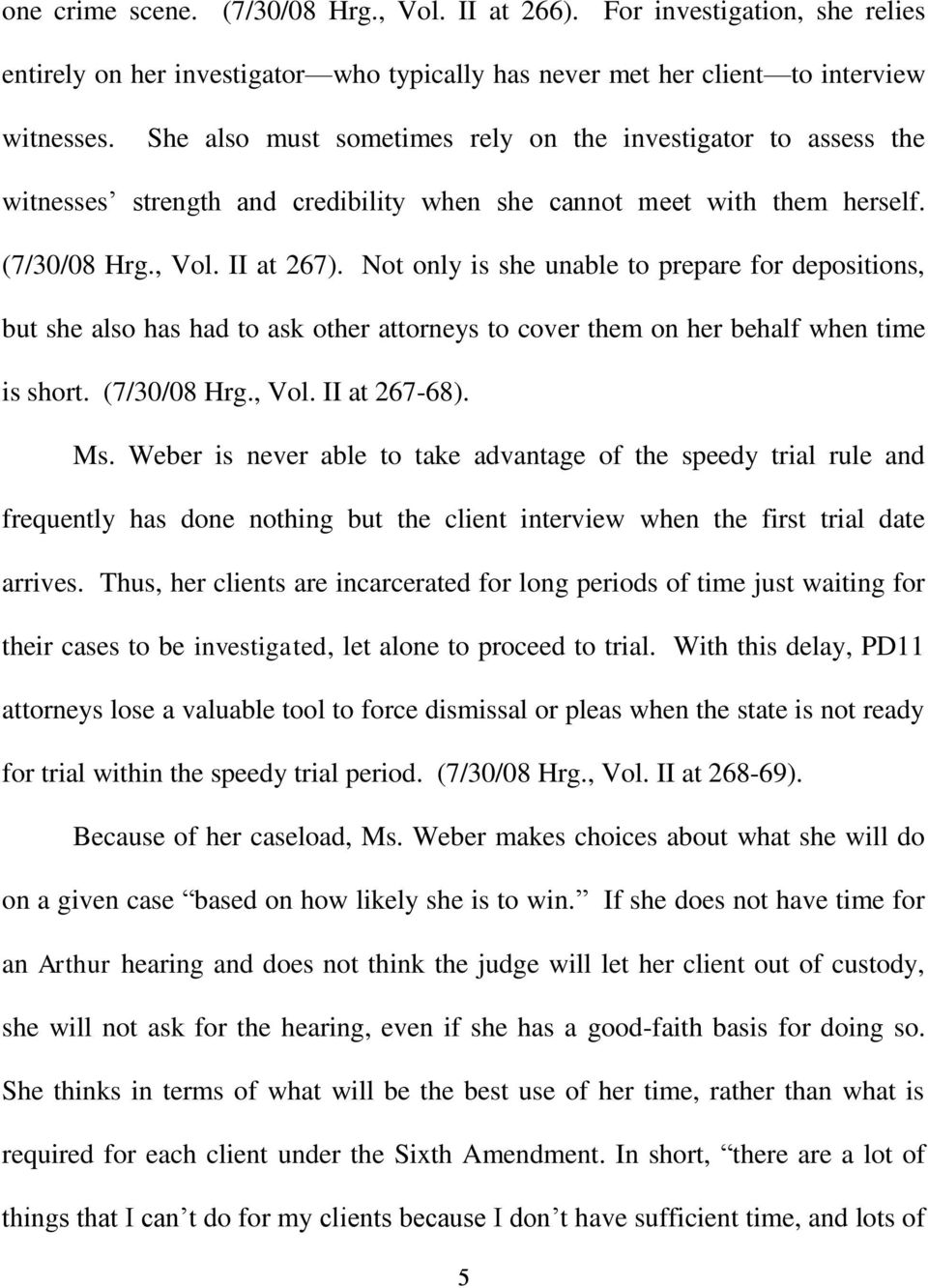 Not only is she unable to prepare for depositions, but she also has had to ask other attorneys to cover them on her behalf when time is short. (7/30/08 Hrg., Vol. II at 267-68). Ms.