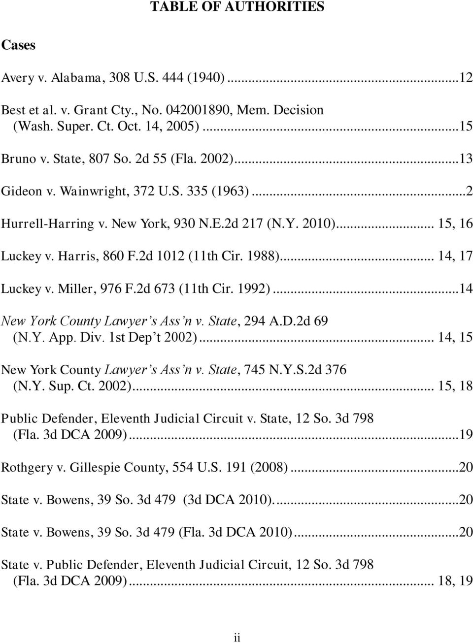 Miller, 976 F.2d 673 (11th Cir. 1992)...14 New York County Lawyer s Ass n v. State, 294 A.D.2d 69 (N.Y. App. Div. 1st Dep t 2002)... 14, 15 New York County Lawyer s Ass n v. State, 745 N.Y.S.2d 376 (N.