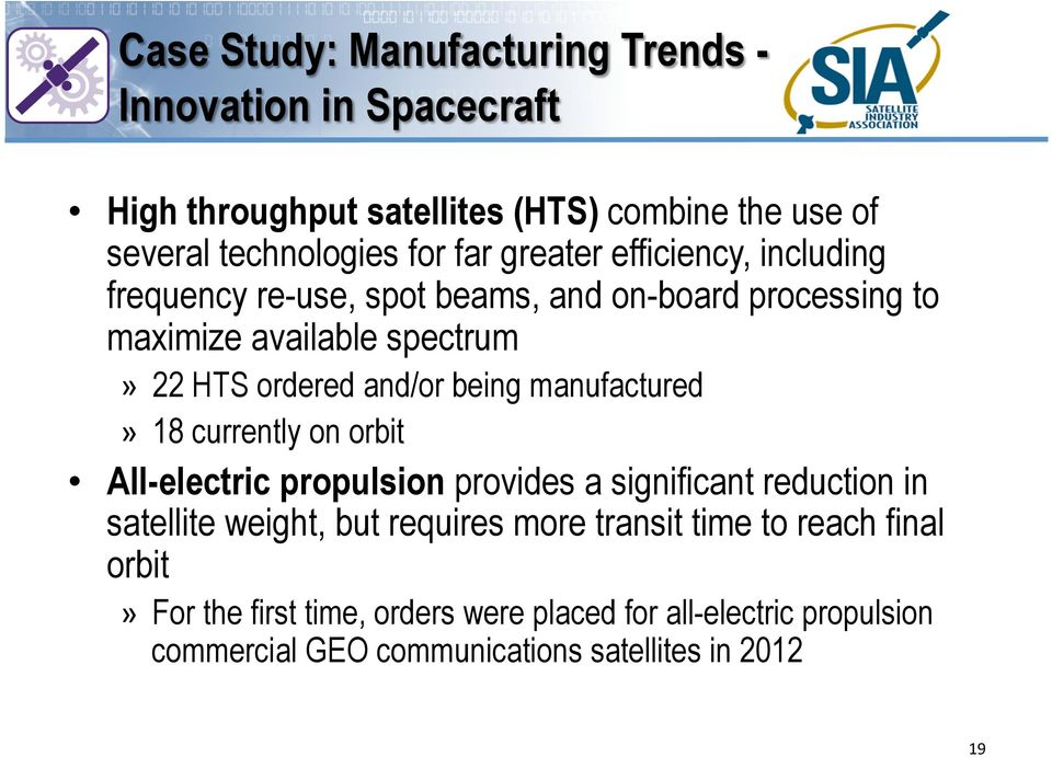 being manufactured» 18 currently on orbit All-electric propulsion provides a significant reduction in satellite weight, but requires more