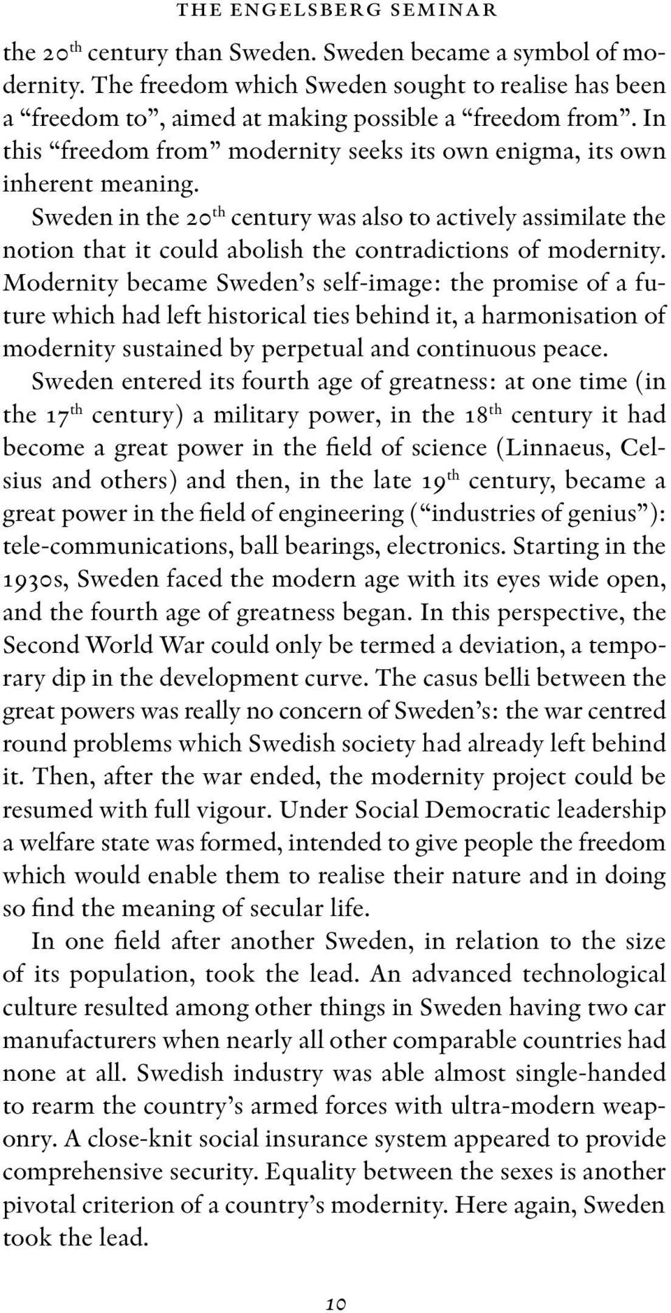 Sweden in the 20 th century was also to actively assimilate the notion that it could abolish the contradictions of modernity.