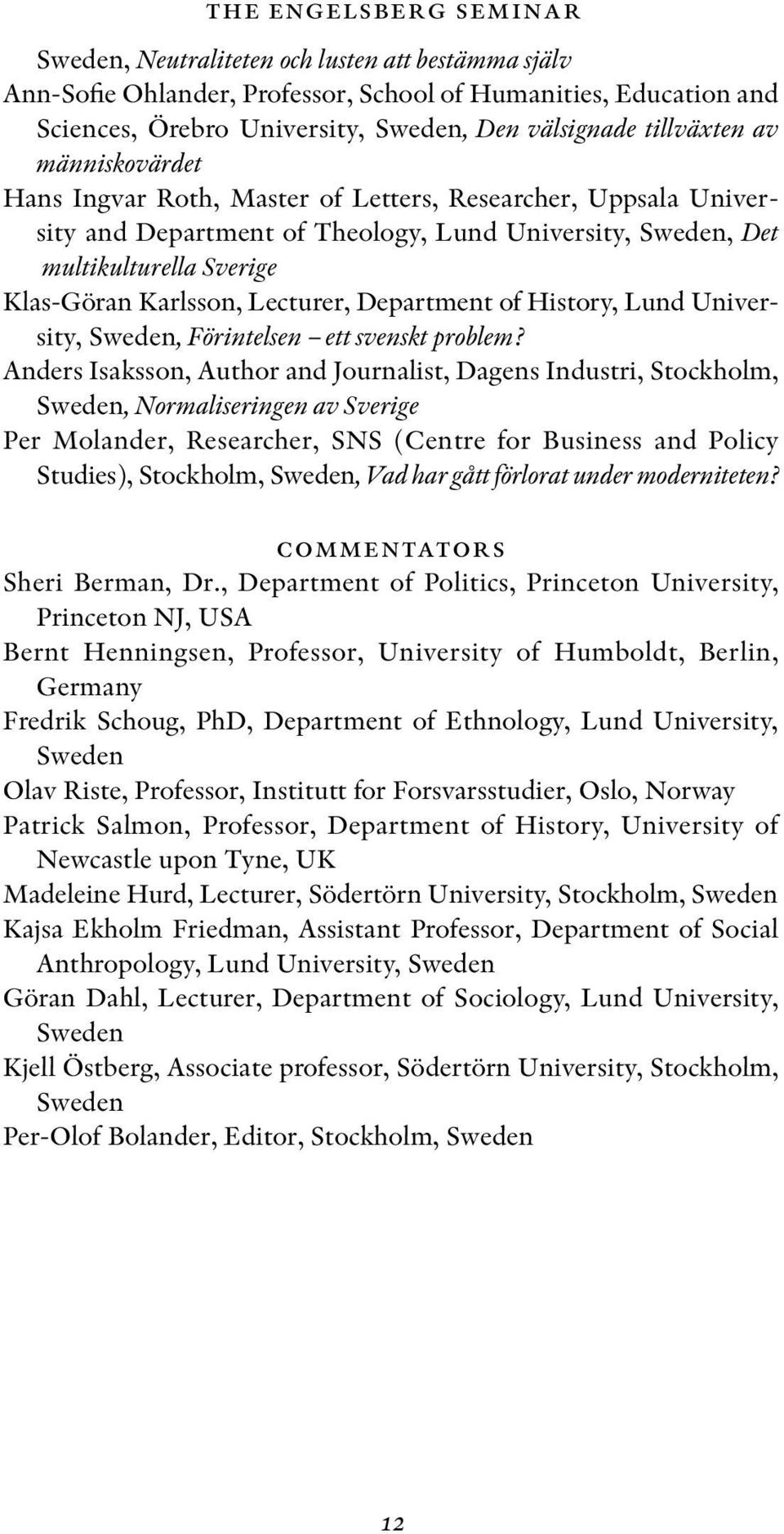 Lecturer, Department of History, Lund University, Sweden, Förintelsen ett svenskt problem?