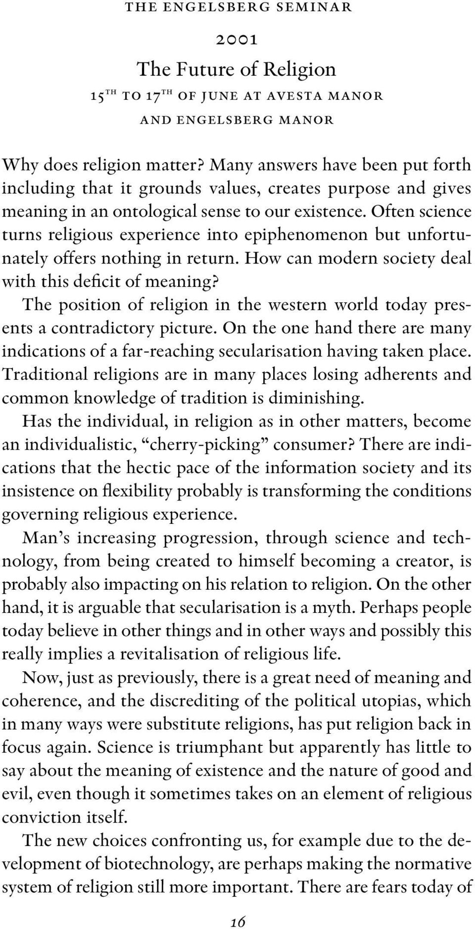 Often science turns religious experience into epiphenomenon but unfortunately offers nothing in return. How can modern society deal with this deficit of meaning?