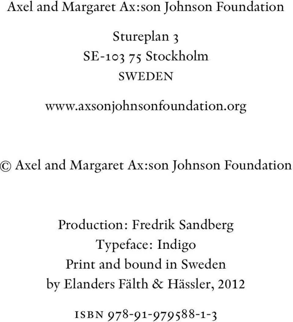 org Axel and Margaret Ax:son Johnson Foundation Production: Fredrik Sandberg