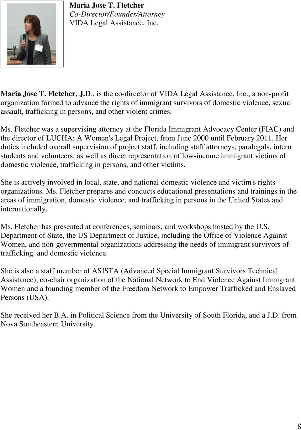 Fletcher was a supervising attorney at the Florida Immigrant Advocacy Center (FIAC) and the director of LUCHA: A Women's Legal Project, from June 2000 until February 2011.