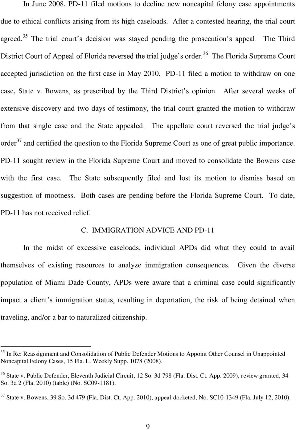 36 The Florida Supreme Court accepted jurisdiction on the first case in May 2010. PD-11 filed a motion to withdraw on one case, State v. Bowens, as prescribed by the Third District s opinion.