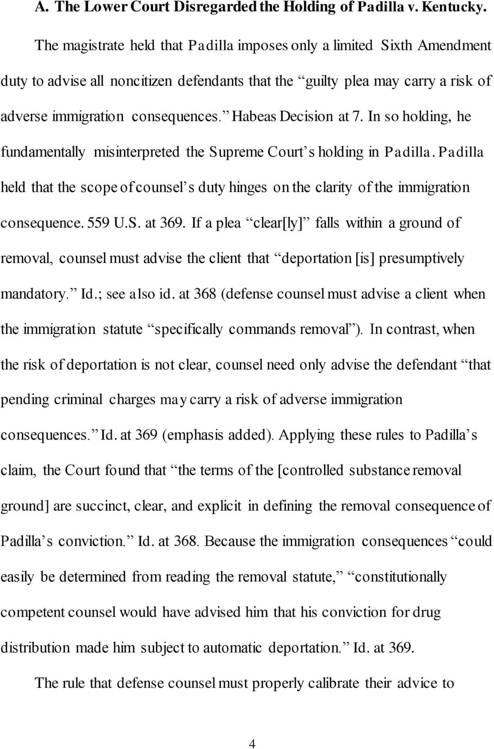 Habeas Decision at 7. In so holding, he fundamentally misinterpreted the Supreme Court s holding in Padilla.