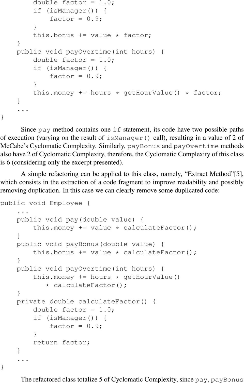 Similarly, paybonus and payovertime methods also have 2 of Cyclomatic Complexity, therefore, the Cyclomatic Complexity of this class is 6 (considering only the excerpt presented).