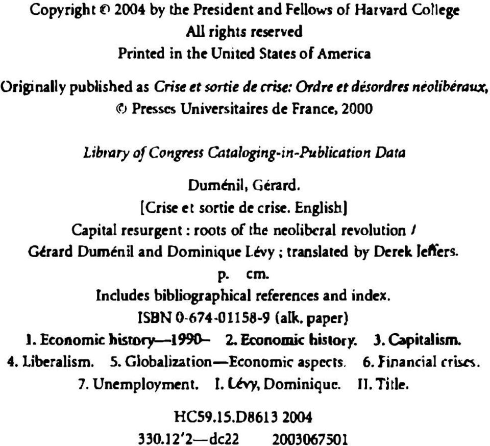 English] Capital resurgrnl : roots of the neoliberal revolution I rard Dumenil and Dominiqur Levy ; translatrd by Drrrk Jeft'ers. p. em. Includrs bibliographical rrfc:rencrs and index.