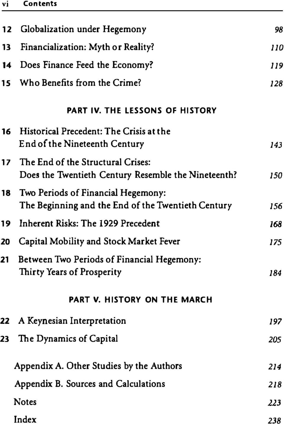 150 18 Two Periods of Financial Hegemony: The Beginning and the End of the Twentieth Century 156 19 Inherent Risks: The 1929 Precedent 168 20 Capital Mobility and Stock Market Fever 175 21 Between
