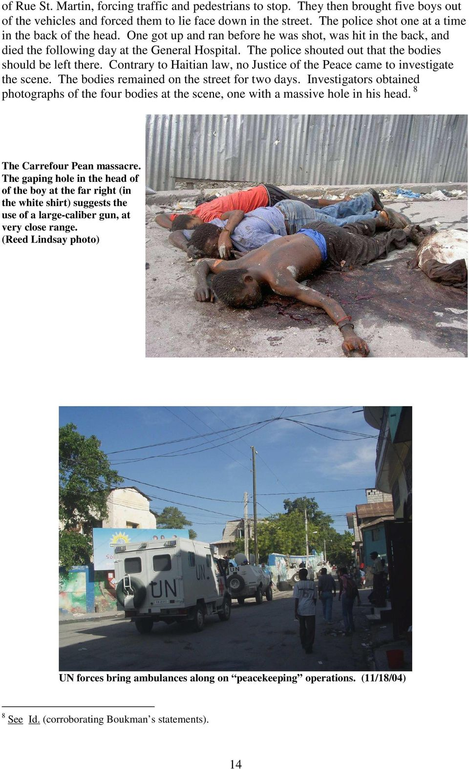 The police shouted out that the bodies should be left there. Contrary to Haitian law, no Justice of the Peace came to investigate the scene. The bodies remained on the street for two days.