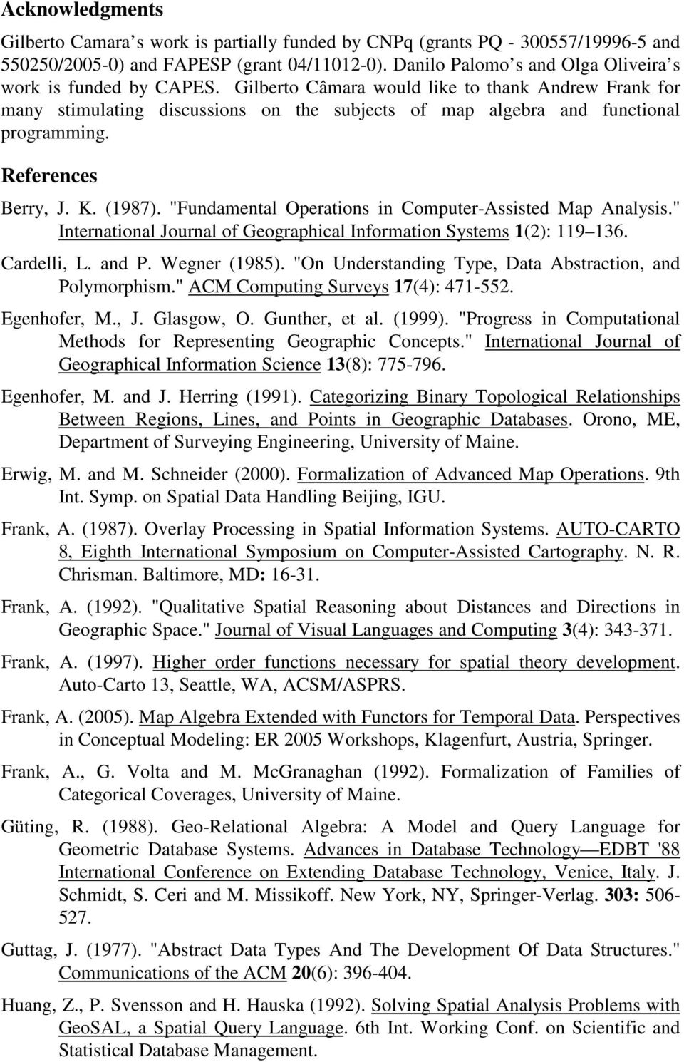Gilberto Câmara would like to thank Andrew Frank for many stimulating discussions on the subjects of map algebra and functional programming. References Berry, J. K. (1987).