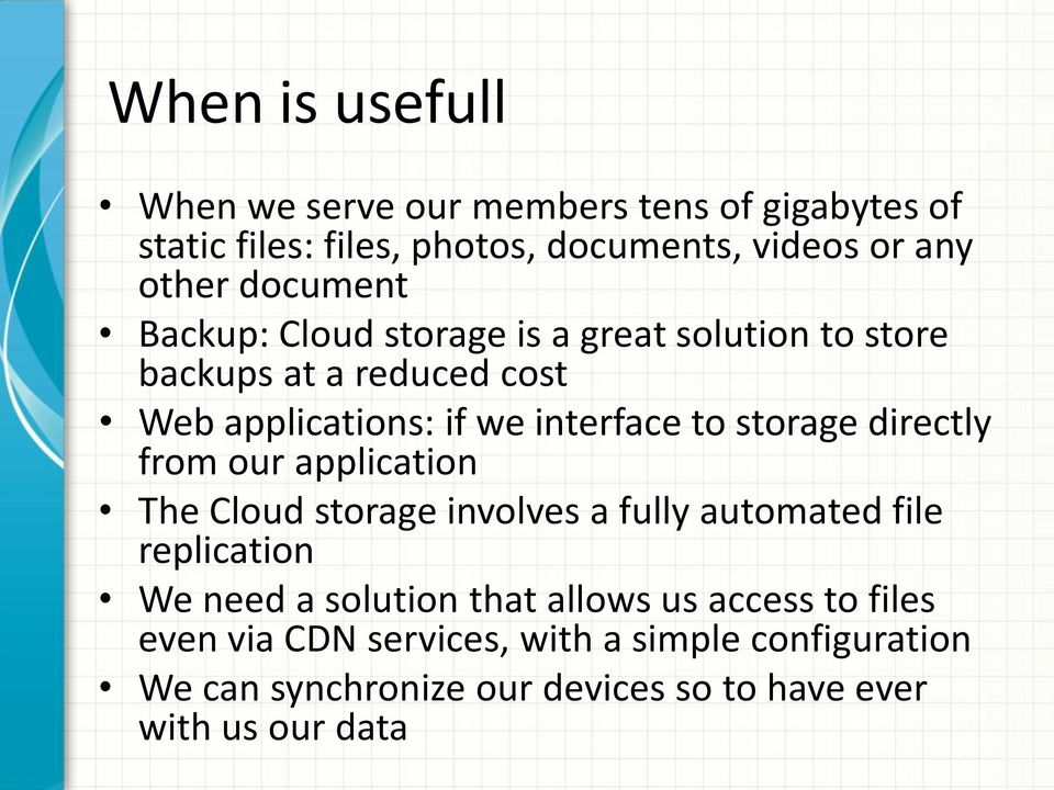 storage directly from our application The Cloud storage involves a fully automated file replication We need a solution that