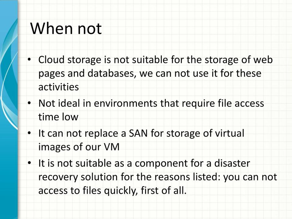 not replace a SAN for storage of virtual images of our VM It is not suitable as a component for