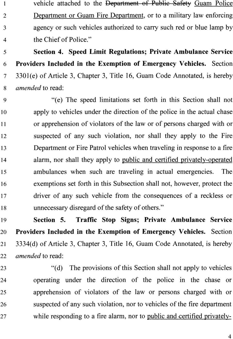"Section 7 3301(e) of Article 3, Chapter 3, Title 16, Guam Code Annotated, is hereby 8 amended to read: 9 ""(e) The speed limitations set forth in this Section shall not 1 o apply to vehicles under the"