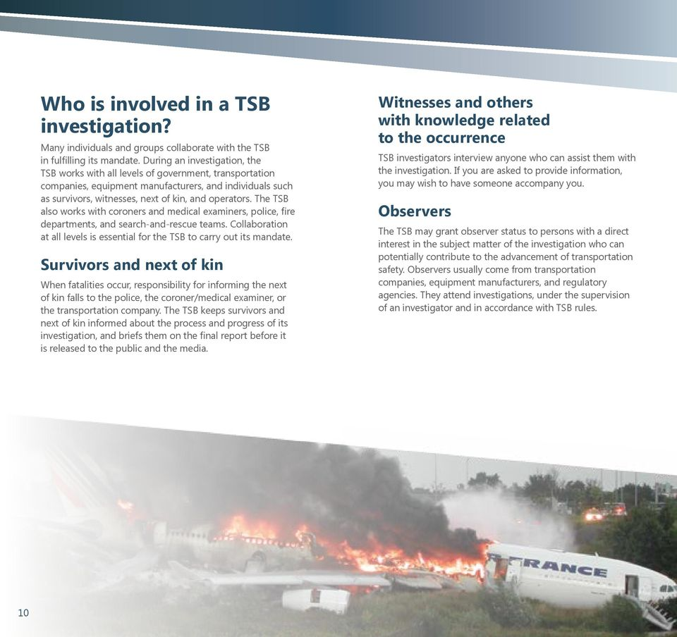 The TSB also works with coroners and medical examiners, police, fire departments, and search-and-rescue teams. Collaboration at all levels is essential for the TSB to carry out its mandate.