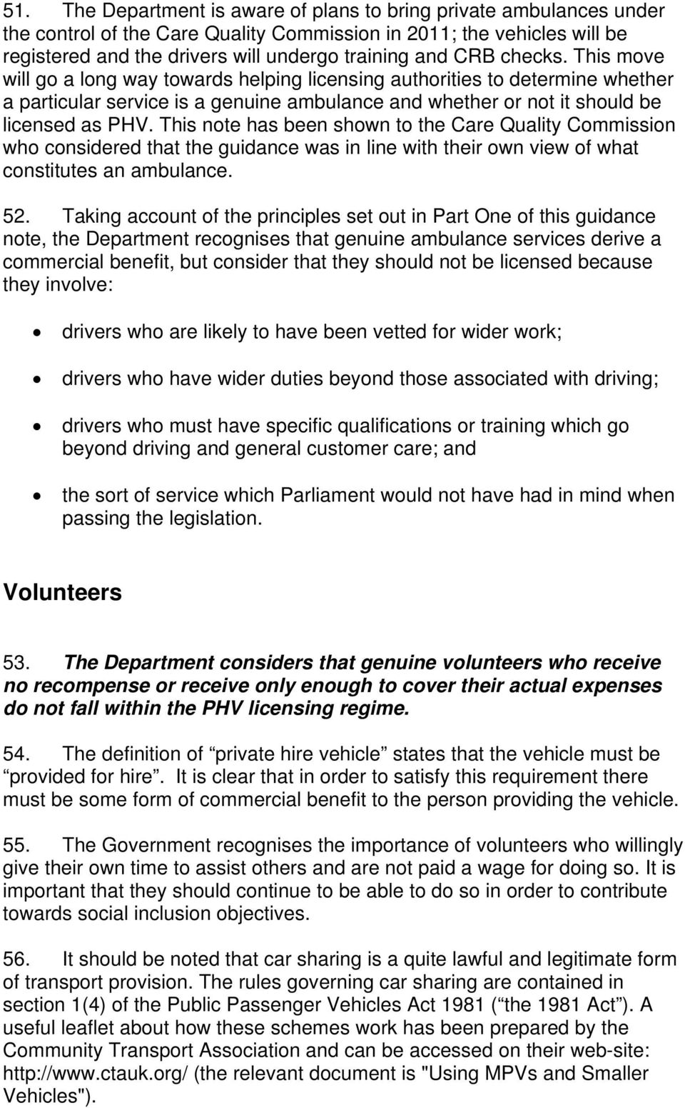 This note has been shown to the Care Quality Commission who considered that the guidance was in line with their own view of what constitutes an ambulance. 52.