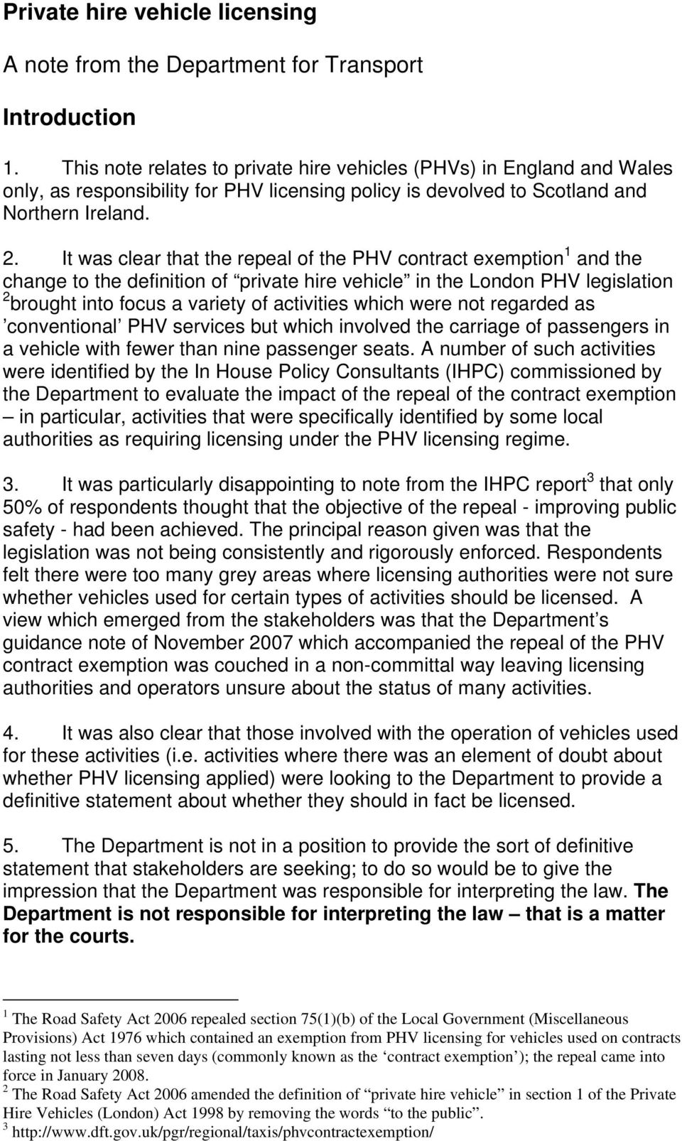 It was clear that the repeal of the PHV contract exemption 1 and the change to the definition of private hire vehicle in the London PHV legislation 2 brought into focus a variety of activities which